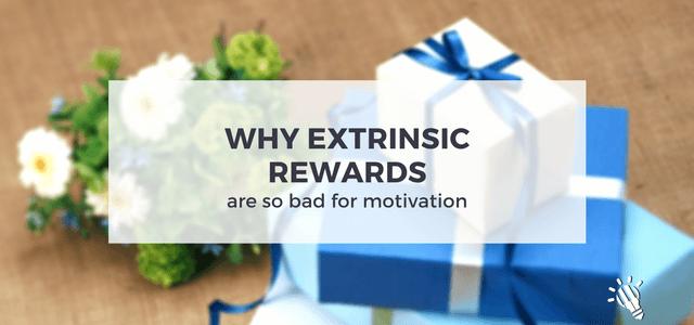 extrinsic rewards bad motivation