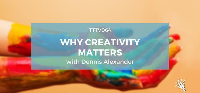tttv064-why-creativity-matters-with-dennis-alexander