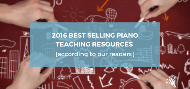 Best Selling Piano Teaching Resources of 2016 [according to our readers]
