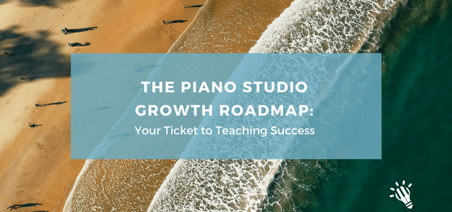The Piano Studio Growth Roadmap: Your Ticket to Teaching Success