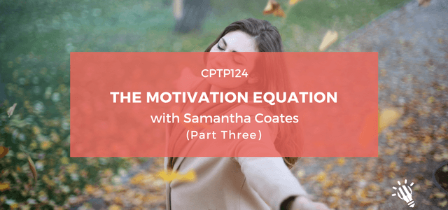 CPTP124_-The-Motivation-Equation-with-Samantha-Coates-Part-3