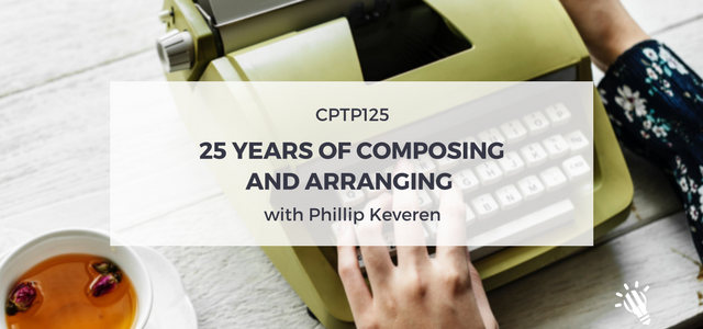 CPTP125_ 25 Years of Composing and Arranging with Phillip Keveren