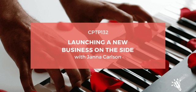 CPTP132_-Launching-a-New-Business-on-the-Side-with-Janna-Carlson