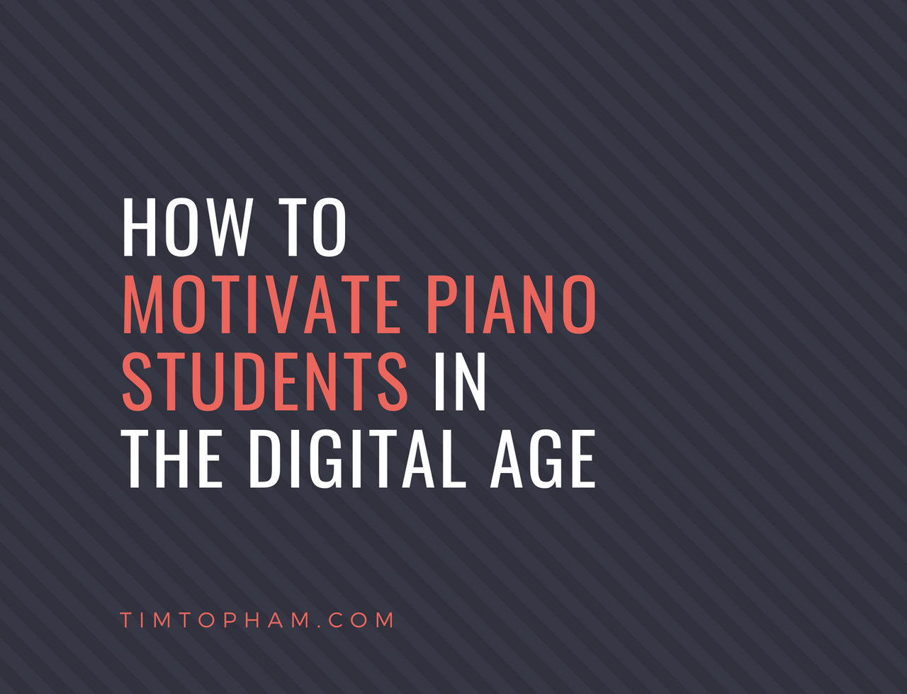motivate piano students digital age