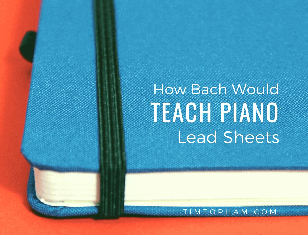 Bach teach piano lead sheets