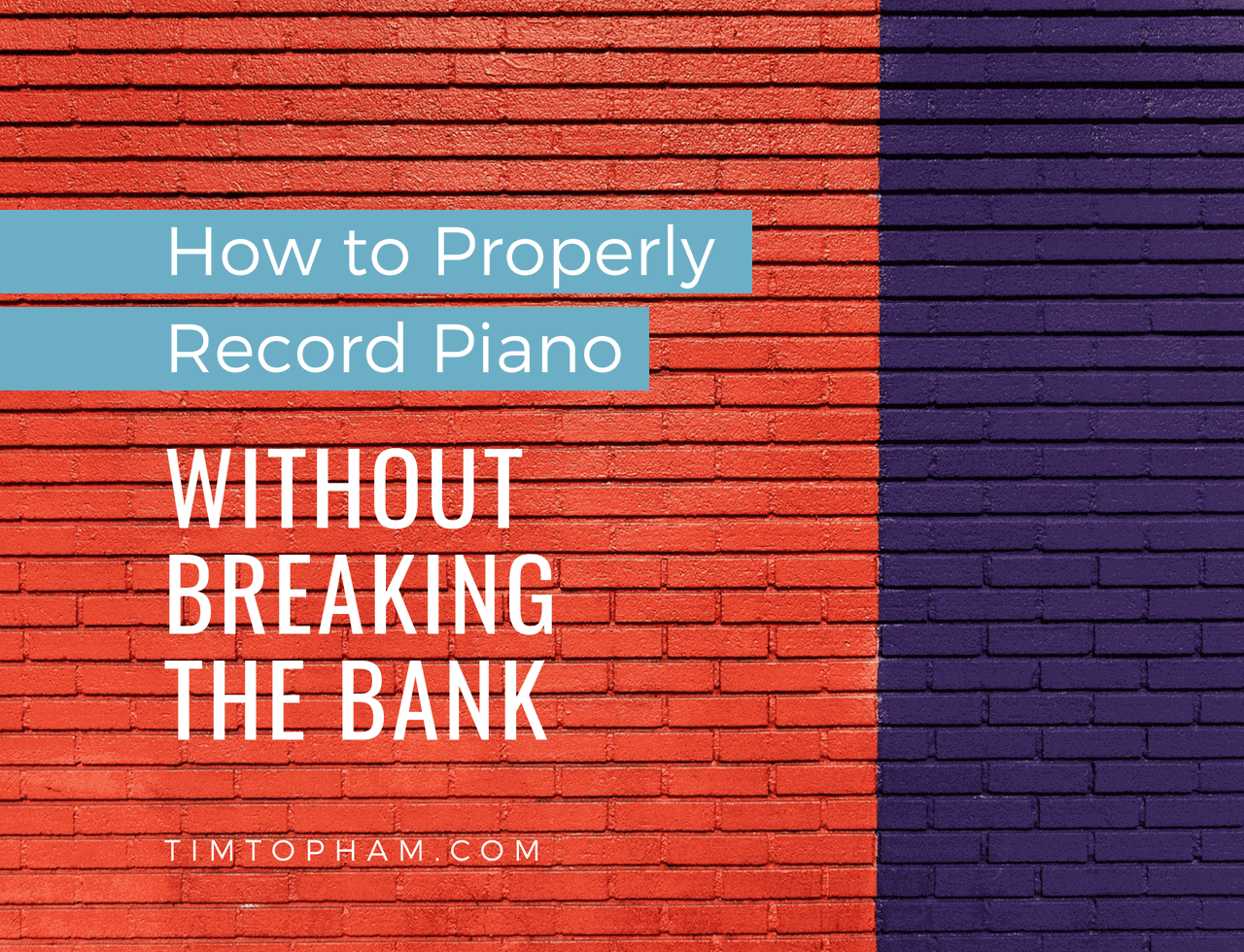 properly record piano without breaking bank