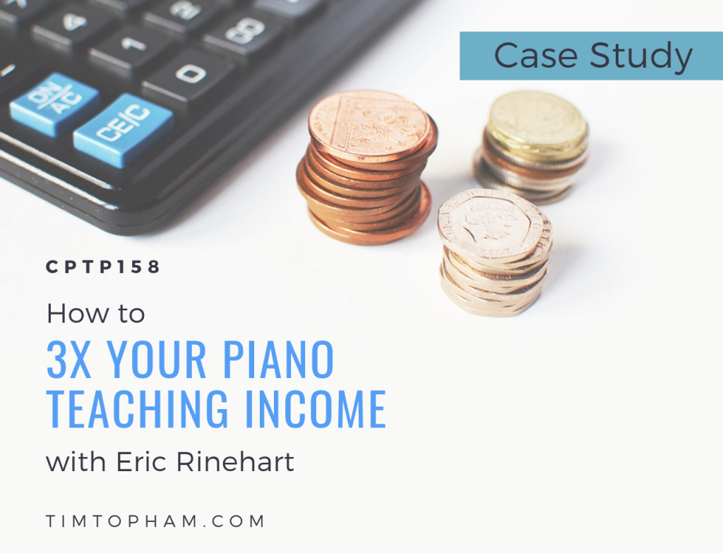 CPTP158:  [Case Study] How to 3X Your Piano Teaching Income with Eric Rinehart