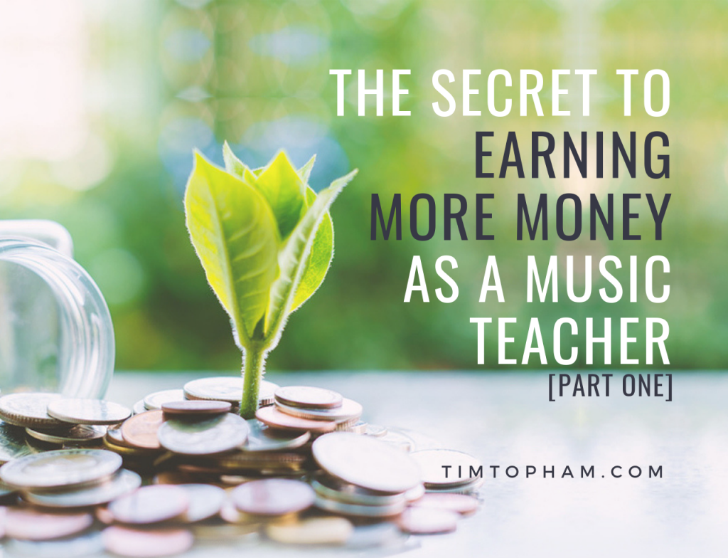 The Secret to Earning More Money as a Music Teacher [Part One]
