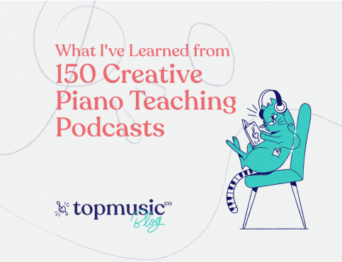 Lessons I've Learned From 150 Creative Piano Teaching Podcasts