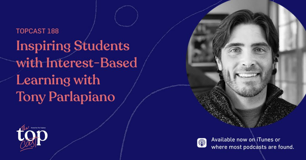 TC188: Inspiring Students with Interest-Based Learning with Tony Parlapiano