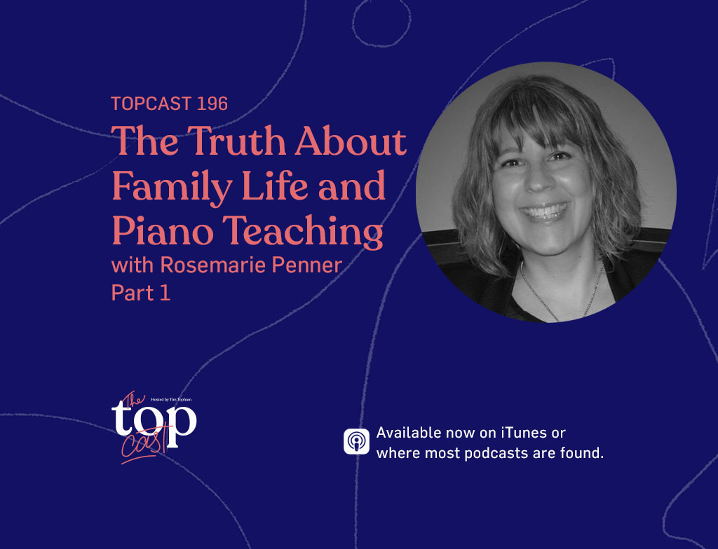 TOPCAST 196 The Truth About Family Life and Piano Teaching with Rosemarie Penner Part 1
