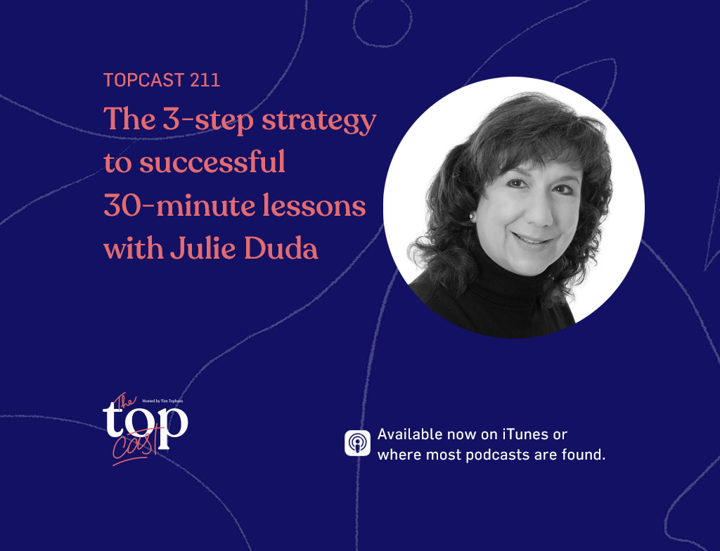 TopCast Episode 211 - 30 minute lessons strategy with Julie Duda