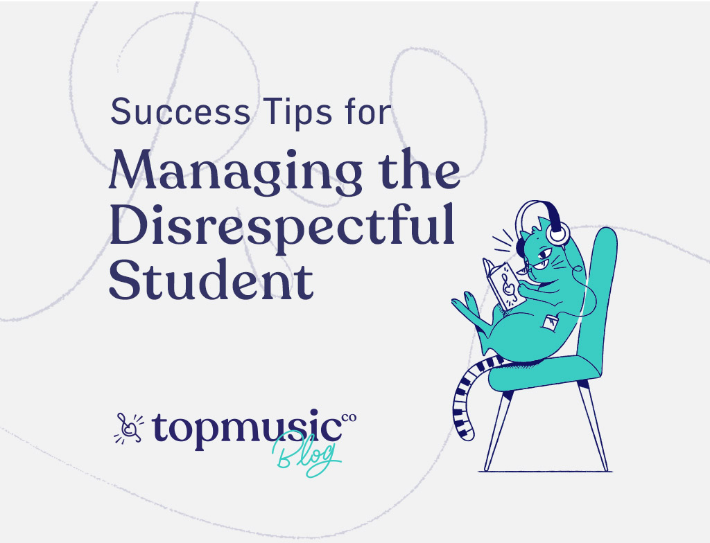 Success Tips for Managing the Disrespectful Piano Student
