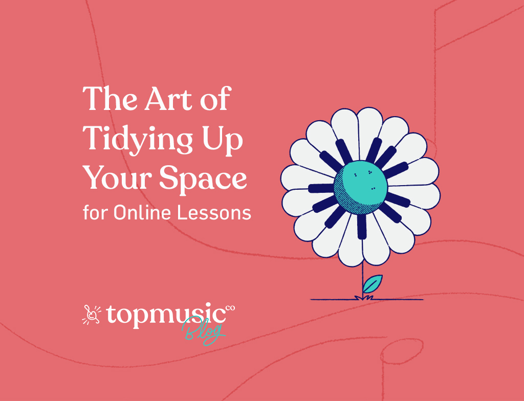 TopMusic Blog - The art of tidying up for online lessons