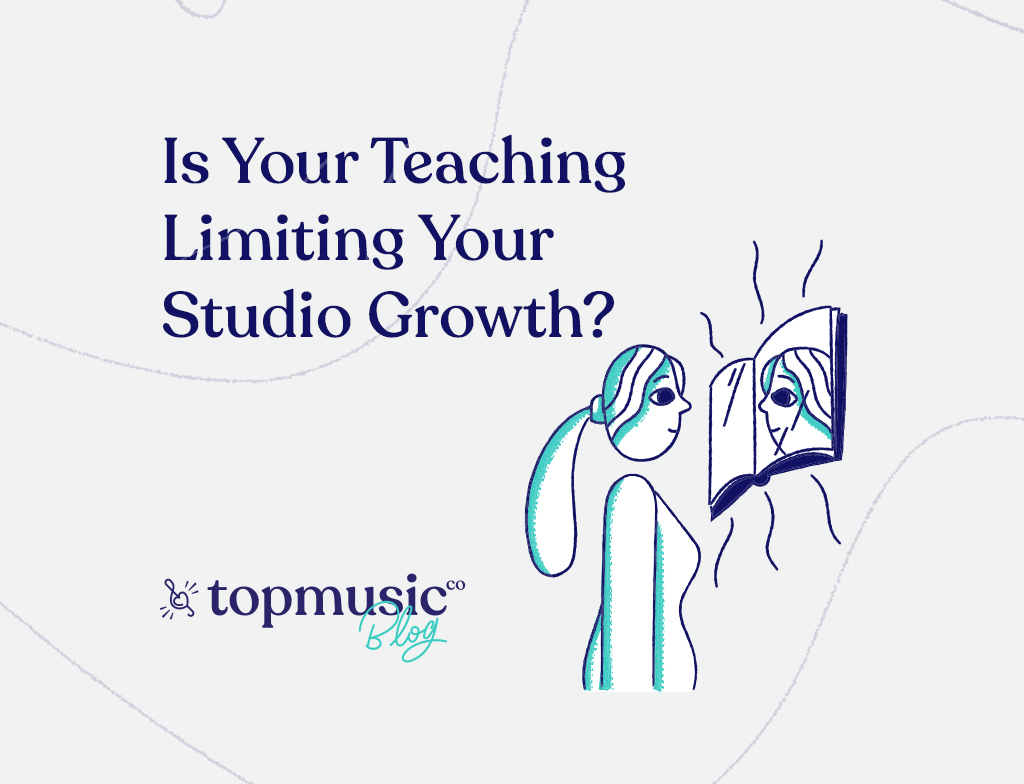 Is Your Teaching Limiting Your Studio Growth? TopMusic