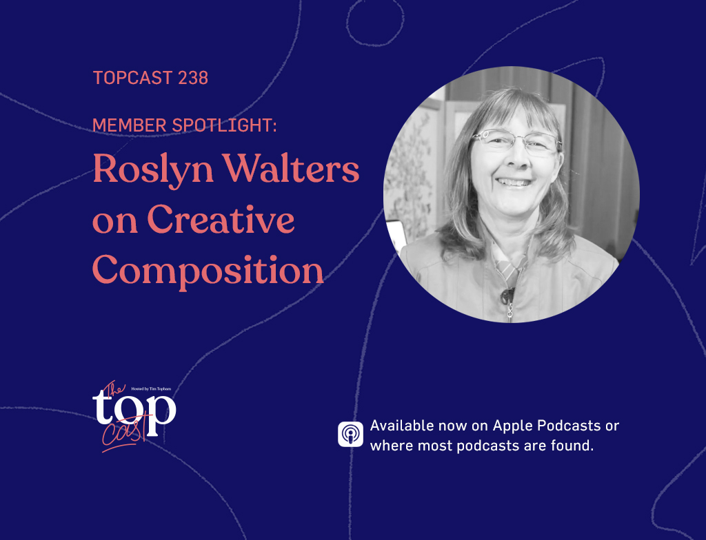 TC238: Member Spotlight: Roslyn Walters on Creative Composition