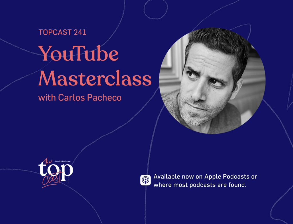 TopCast 241 - YouTube Masterclass with Carlos Pacheco