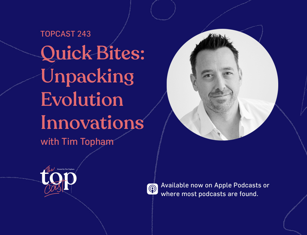 TopCast 243 Quick bites: Unpacking Evolution Innovations with Tim Topham